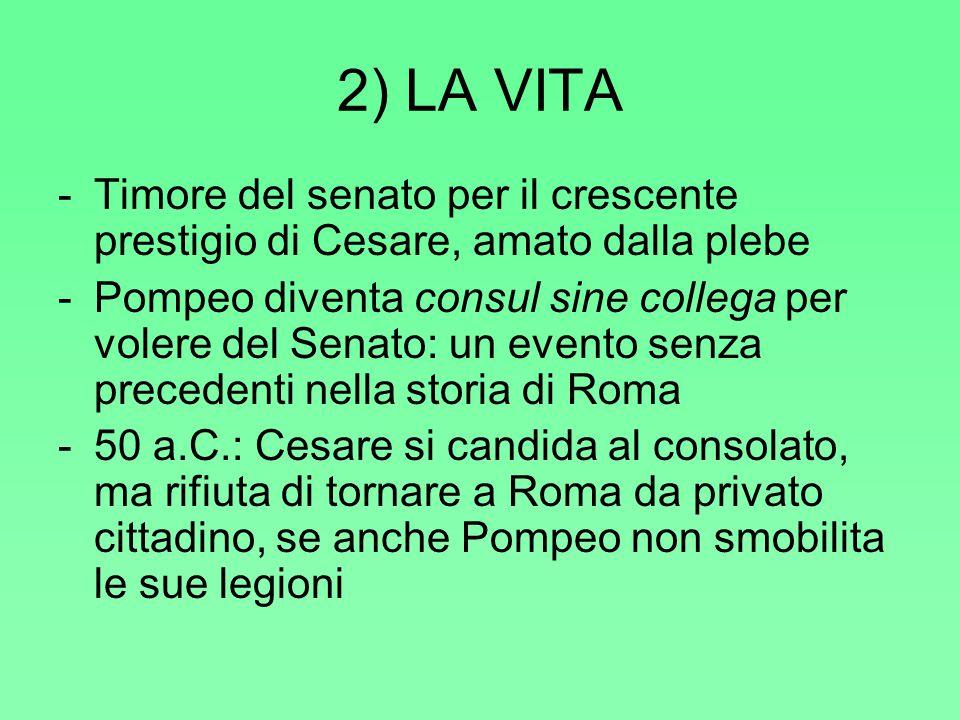 2) LA VITA Timore del senato per il crescente prestigio di Cesare, amato dalla plebe.