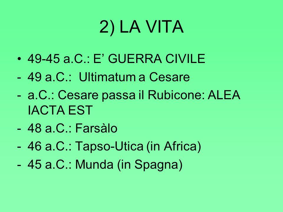 2) LA VITA 49-45 a.C.: E' GUERRA CIVILE 49 a.C.: Ultimatum a Cesare