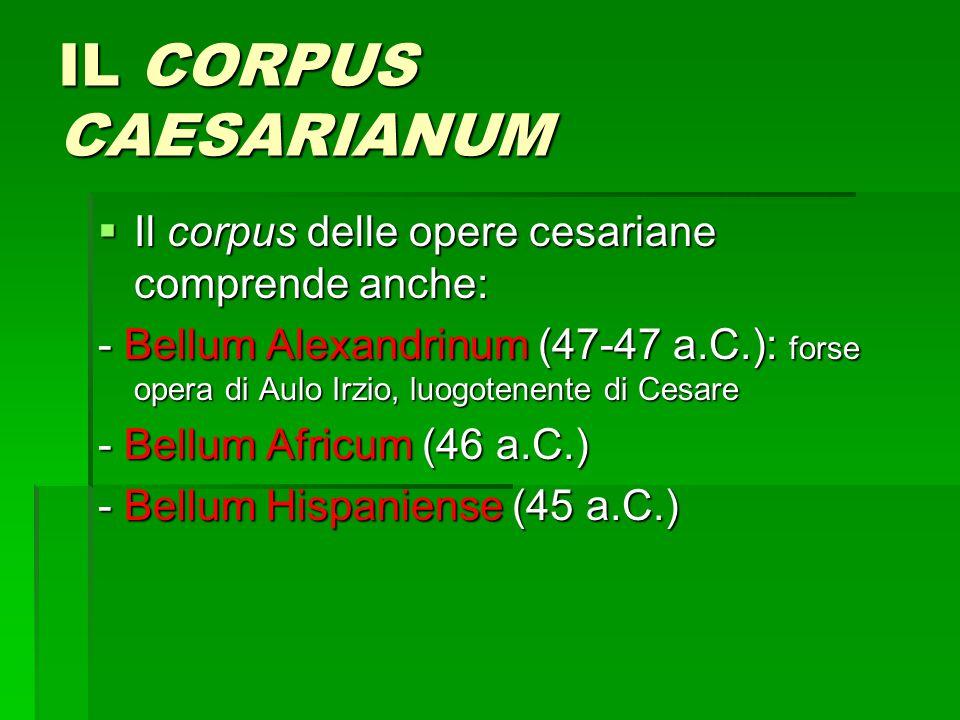 IL CORPUS CAESARIANUM Il corpus delle opere cesariane comprende anche: