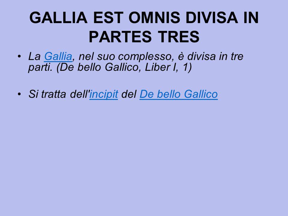 GALLIA EST OMNIS DIVISA IN PARTES TRES