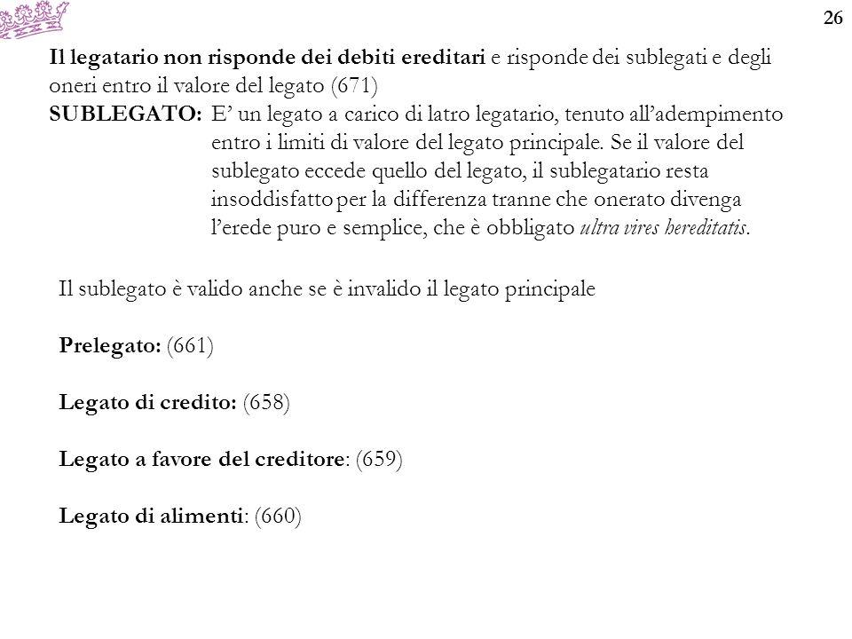 Il legatario non risponde dei debiti ereditari e risponde dei sublegati e degli oneri entro il valore del legato (671)