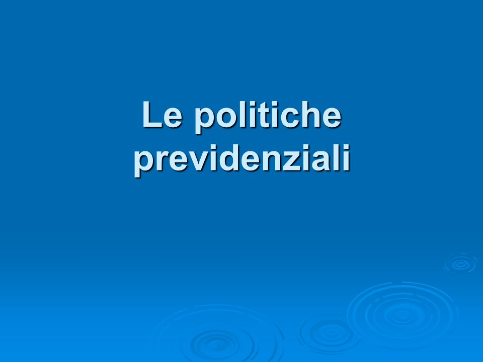 Le politiche previdenziali