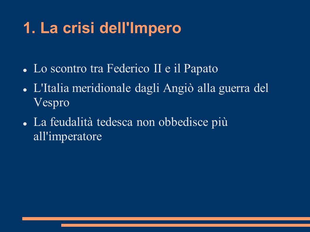 1. La crisi dell Impero Lo scontro tra Federico II e il Papato