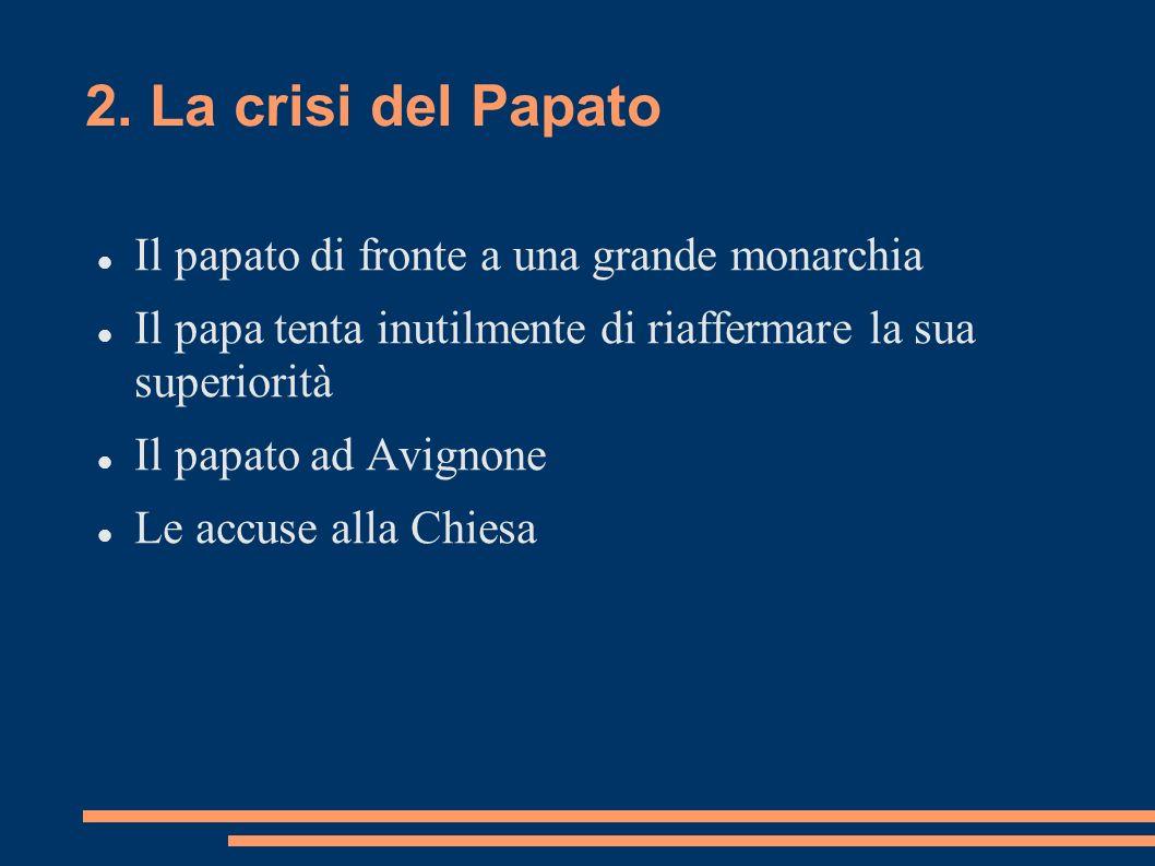 2. La crisi del Papato Il papato di fronte a una grande monarchia