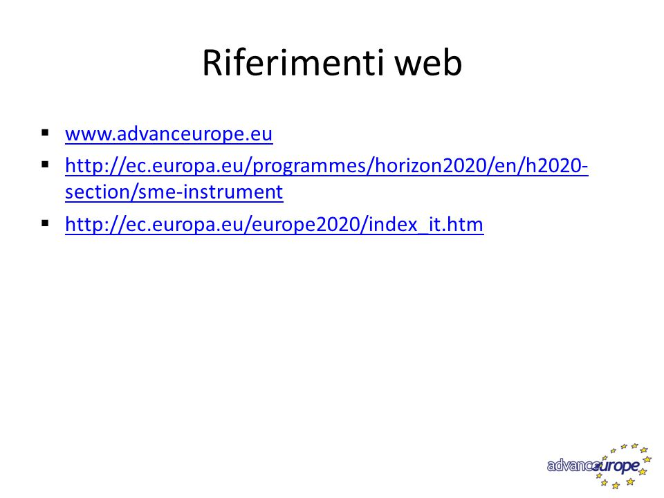 Riferimenti web www.advanceurope.eu. http://ec.europa.eu/programmes/horizon2020/en/h2020-section/sme-instrument.
