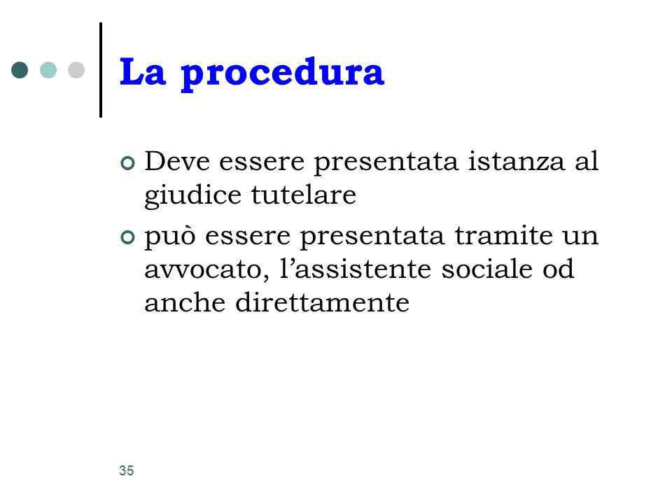 La procedura Deve essere presentata istanza al giudice tutelare