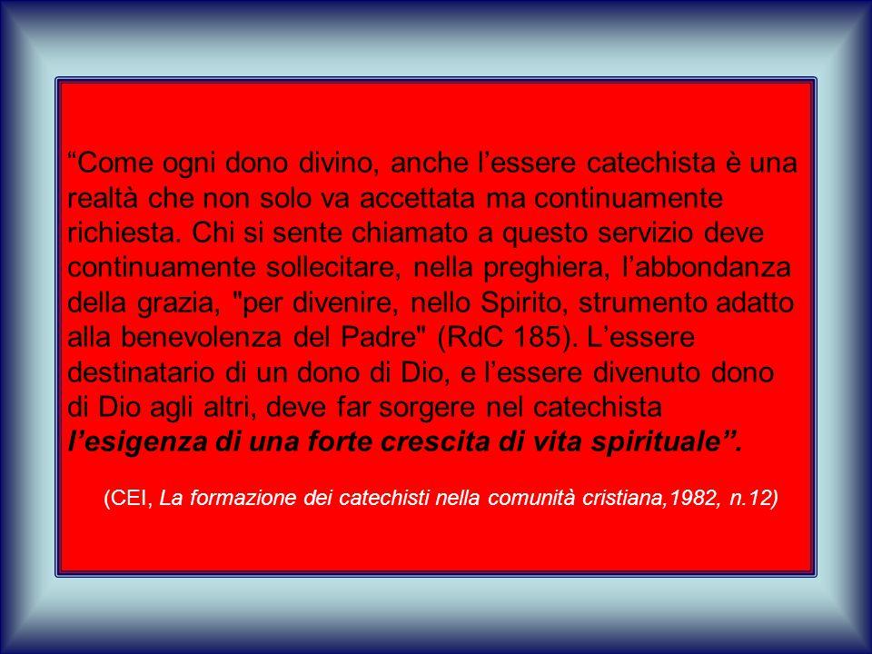 Come ogni dono divino, anche l'essere catechista è una realtà che non solo va accettata ma continuamente richiesta.