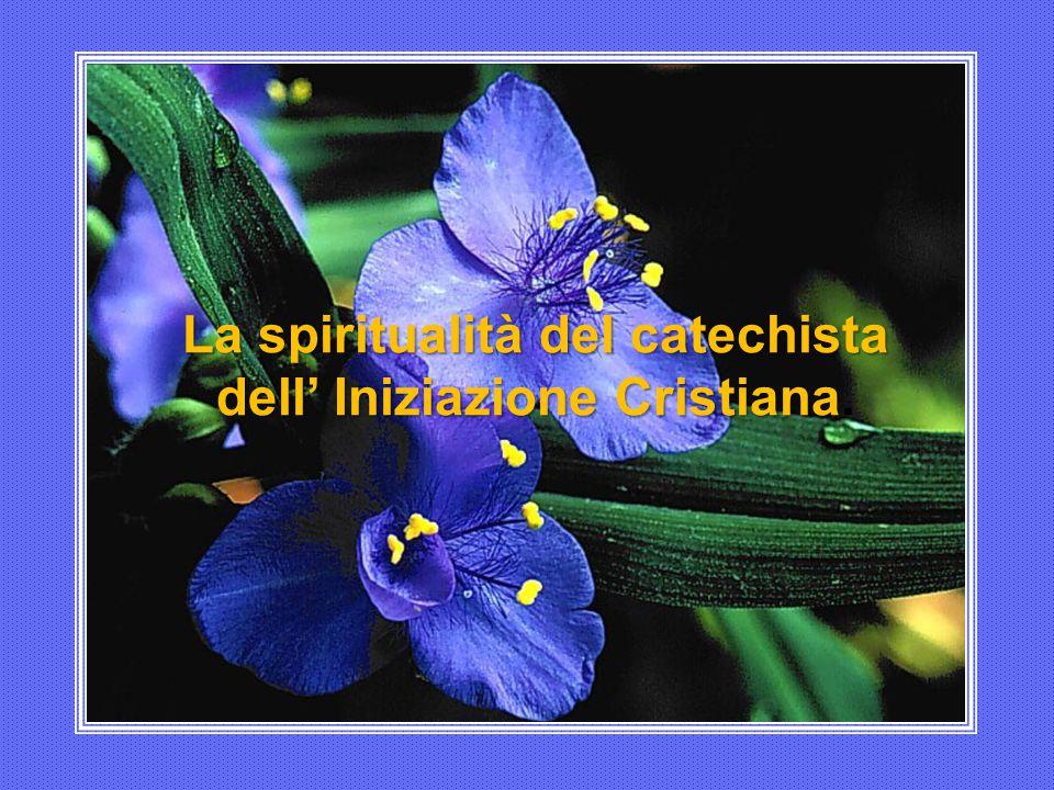 La spiritualità del catechista dell' Iniziazione Cristiana.
