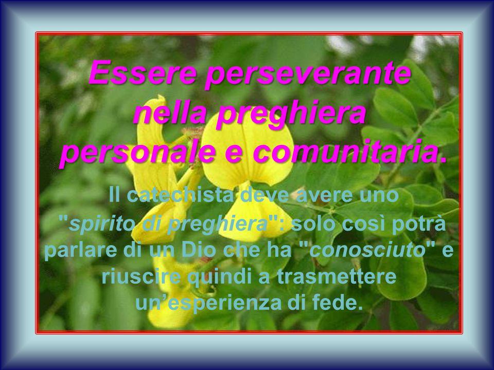 Essere perseverante nella preghiera personale e comunitaria