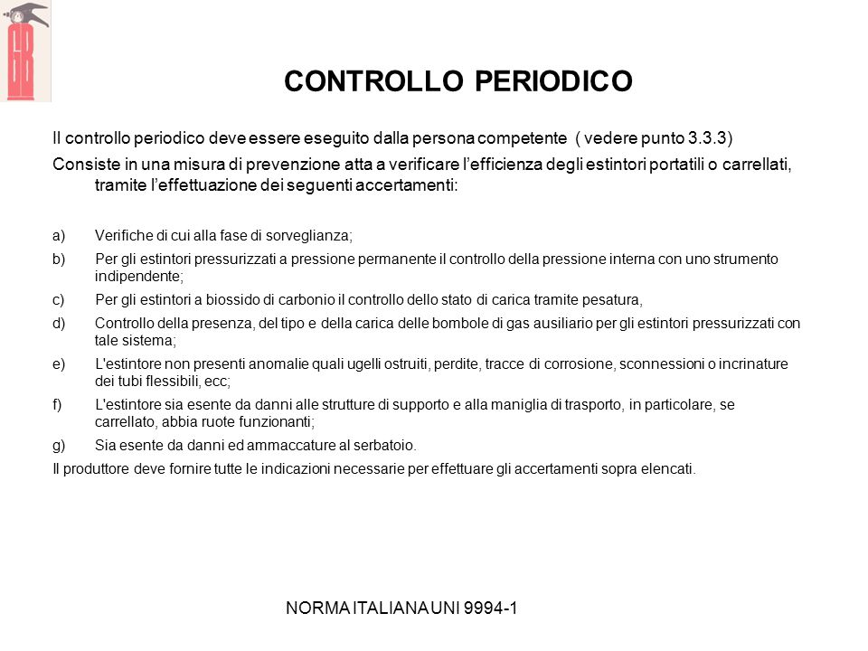 CONTROLLO PERIODICO Il controllo periodico deve essere eseguito dalla persona competente ( vedere punto 3.3.3)