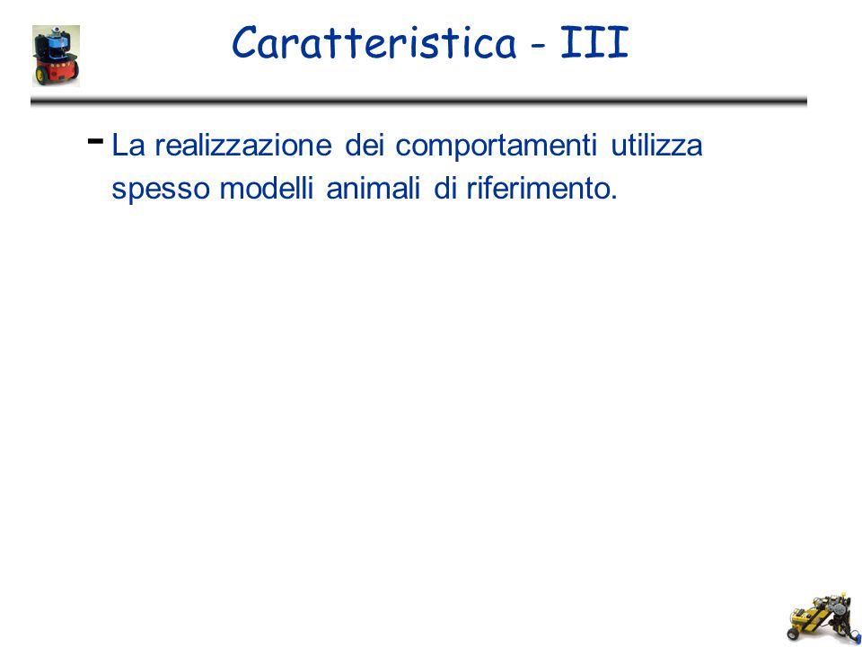 Caratteristica - III La realizzazione dei comportamenti utilizza spesso modelli animali di riferimento.