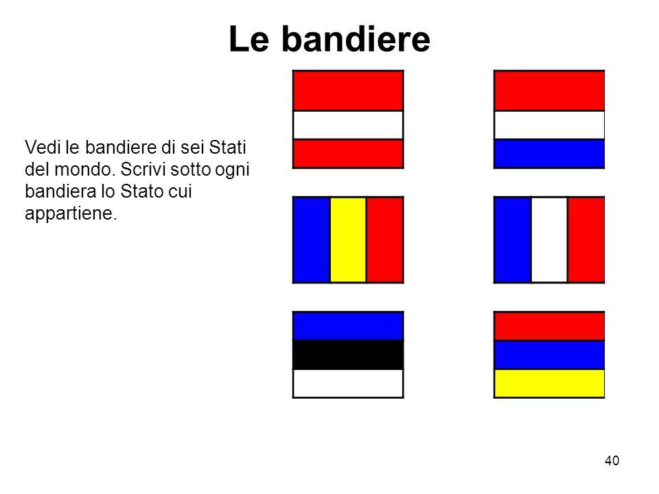 Le bandiere Vedi le bandiere di sei Stati del mondo.