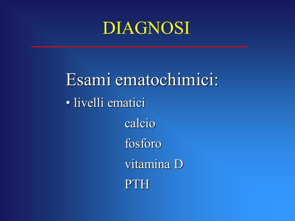 DIAGNOSI Esami ematochimici: livelli ematici calcio fosforo vitamina D