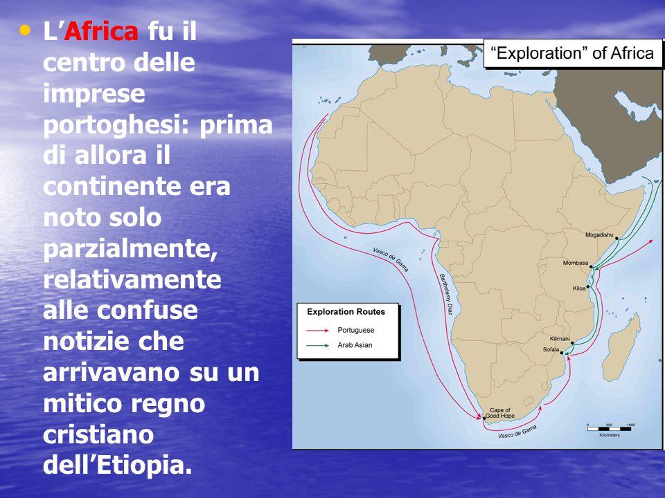 L'Africa fu il centro delle imprese portoghesi: prima di allora il continente era noto solo parzialmente, relativamente alle confuse notizie che arrivavano su un mitico regno cristiano dell'Etiopia.