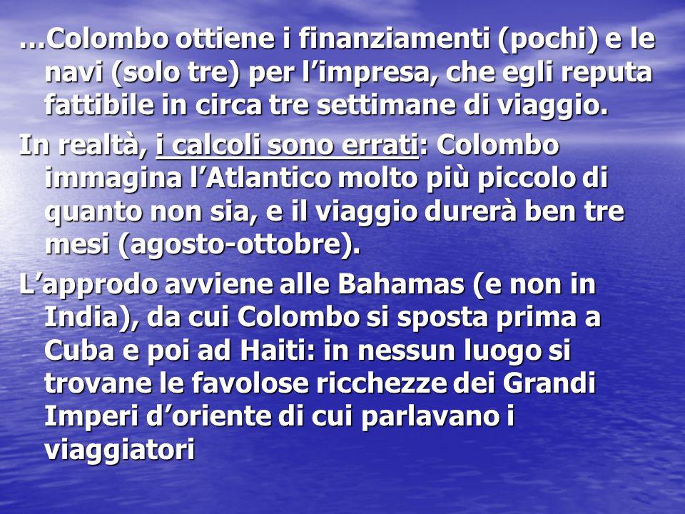 …Colombo ottiene i finanziamenti (pochi) e le navi (solo tre) per l'impresa, che egli reputa fattibile in circa tre settimane di viaggio.