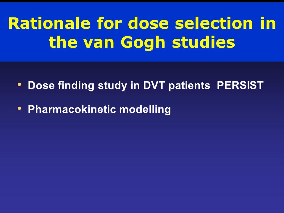 Rationale for dose selection in the van Gogh studies