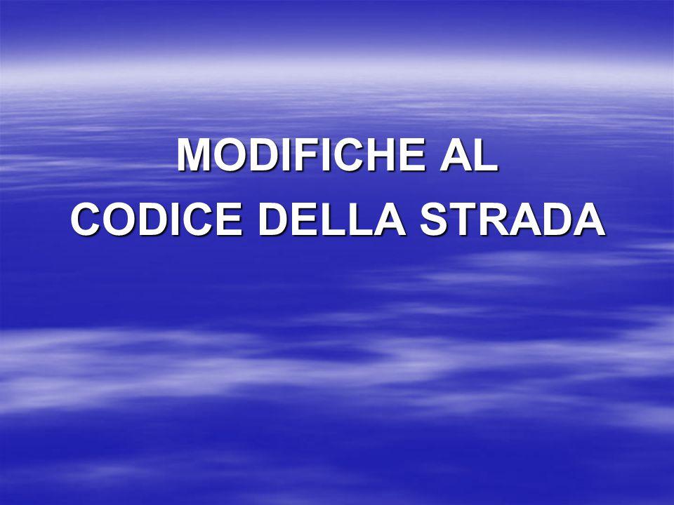 MODIFICHE AL CODICE DELLA STRADA