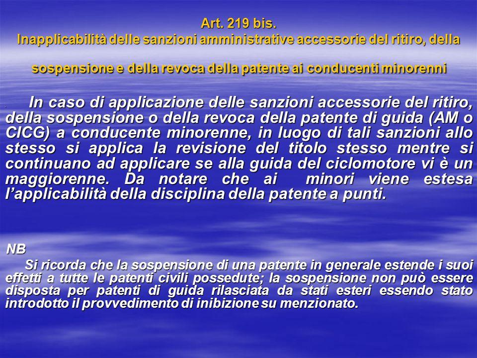 Art. 219 bis. Inapplicabilità delle sanzioni amministrative accessorie del ritiro, della sospensione e della revoca della patente ai conducenti minorenni