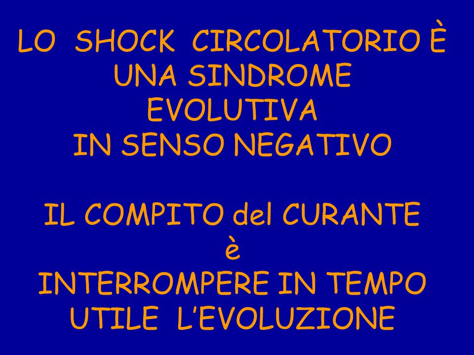 LO SHOCK CIRCOLATORIO È UNA SINDROME EVOLUTIVA IN SENSO NEGATIVO