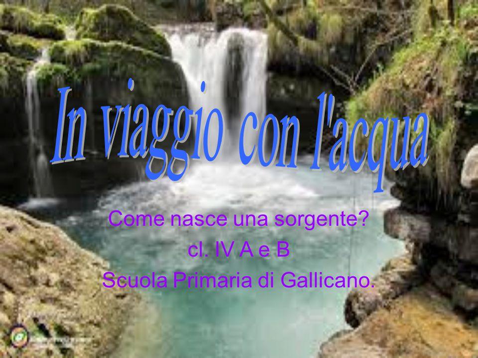 Come nasce una sorgente cl. IV A e B Scuola Primaria di Gallicano.