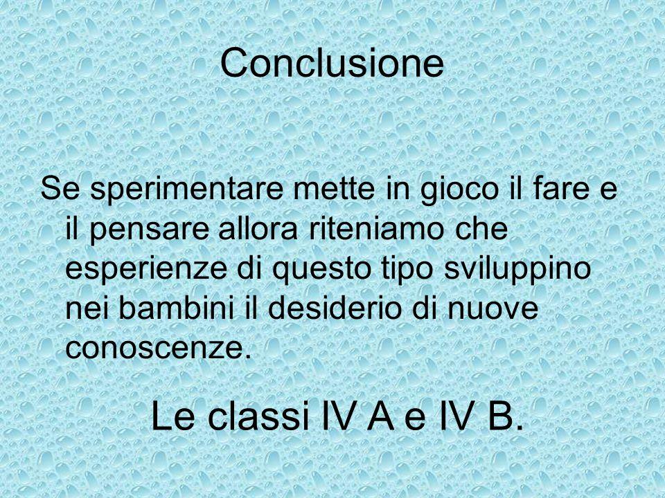 Conclusione Le classi IV A e IV B.