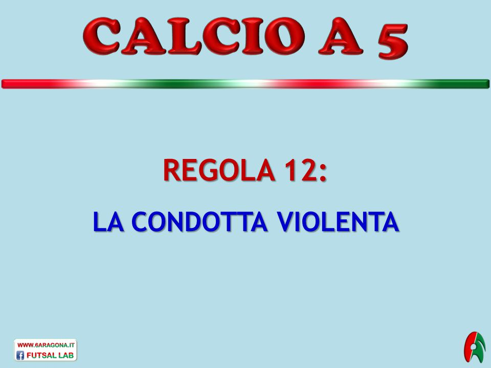 CALCIO A 5 REGOLA 12: LA CONDOTTA VIOLENTA