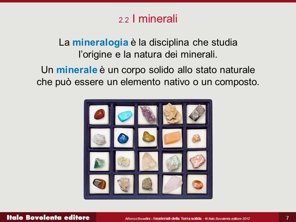 2.2 I minerali La mineralogia è la disciplina che studia l'origine e la natura dei minerali.