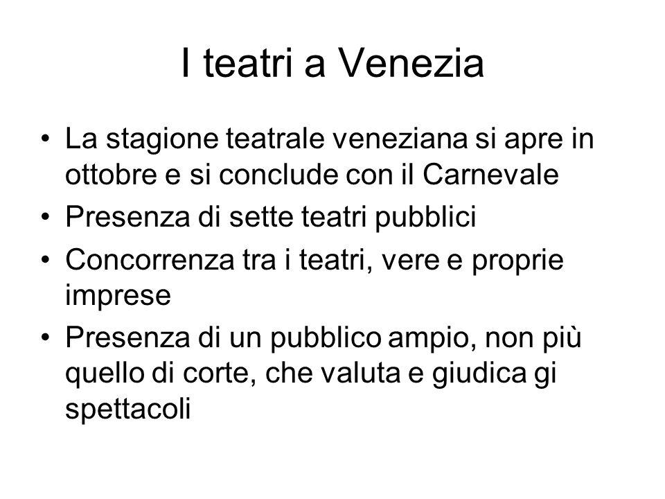I teatri a Venezia La stagione teatrale veneziana si apre in ottobre e si conclude con il Carnevale.