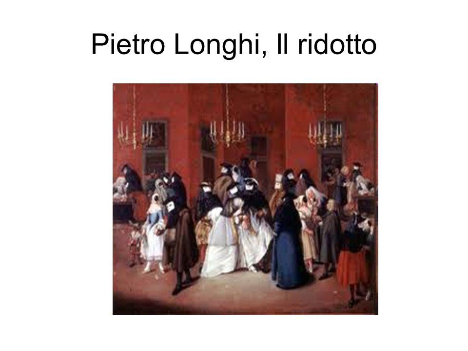 Pietro Longhi, Il ridotto