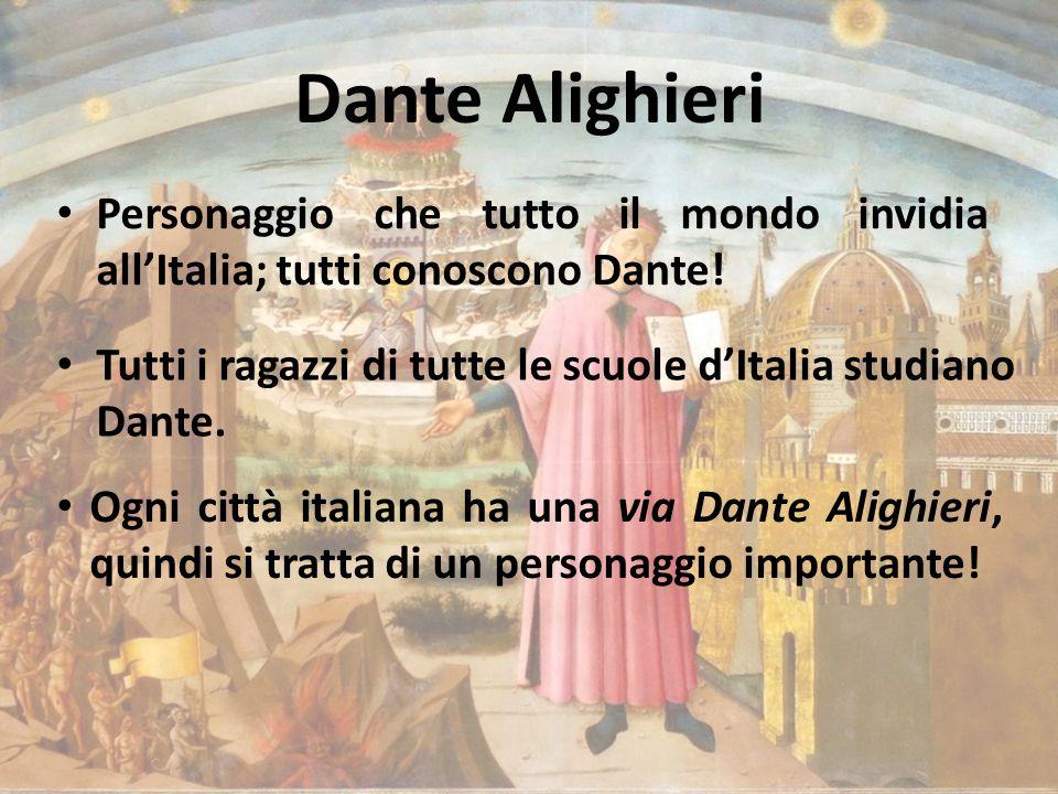 Dante Alighieri Personaggio che tutto il mondo invidia all'Italia; tutti conoscono Dante!