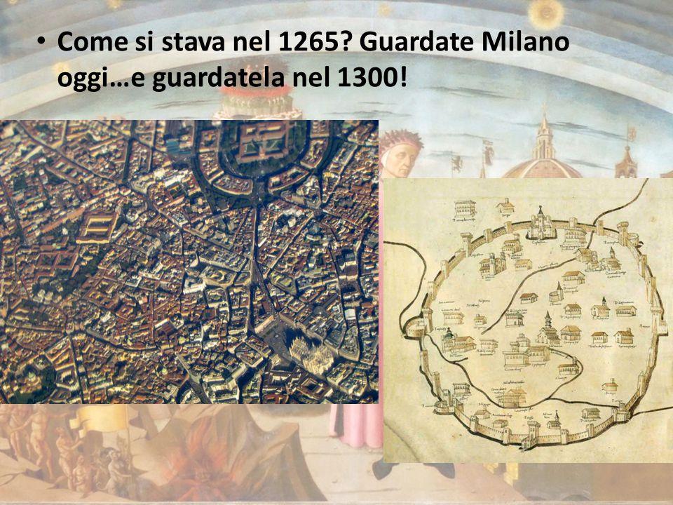 Come si stava nel 1265 Guardate Milano oggi…e guardatela nel 1300!