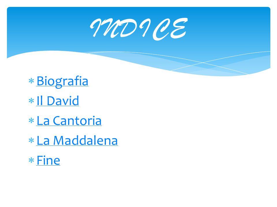 INDICE Biografia Il David La Cantoria La Maddalena Fine