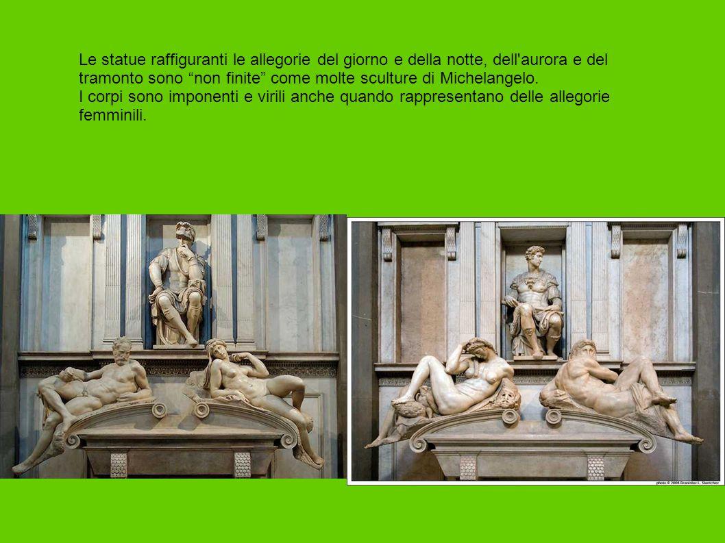 Le statue raffiguranti le allegorie del giorno e della notte, dell aurora e del tramonto sono non finite come molte sculture di Michelangelo.