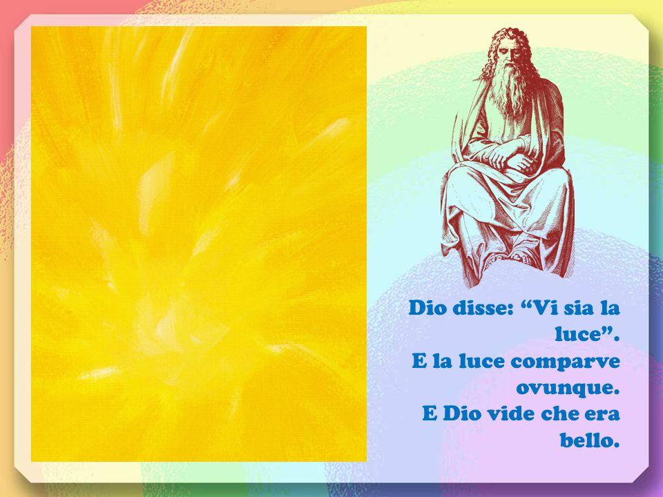Dio disse: Vi sia la luce .