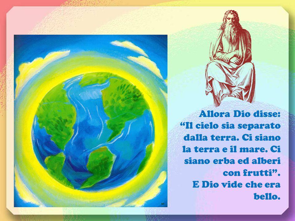 Allora Dio disse: Il cielo sia separato dalla terra