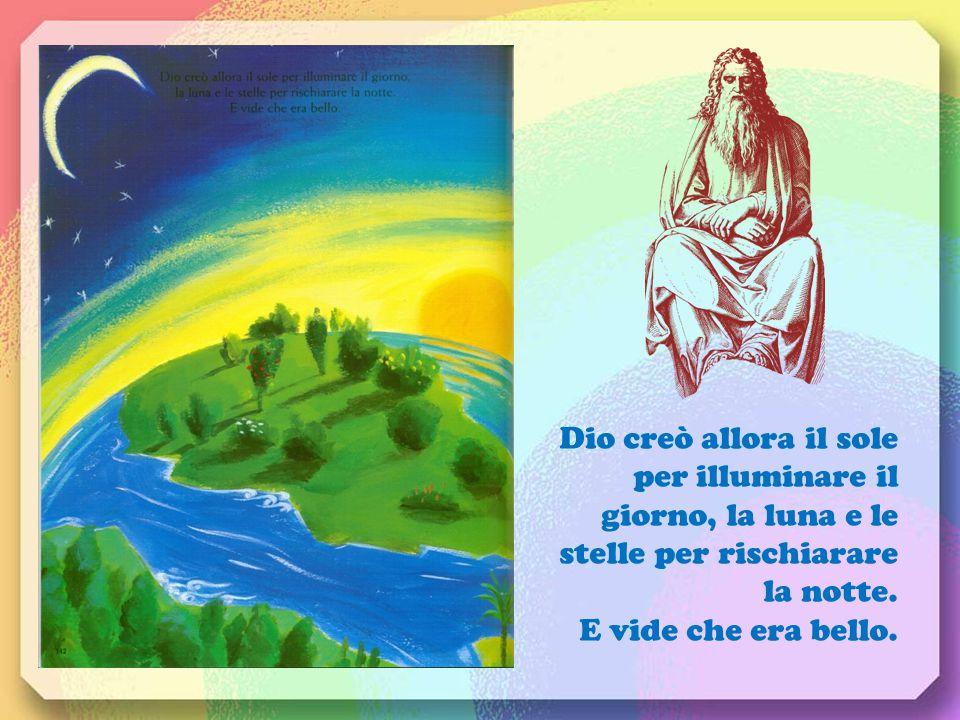 Dio creò allora il sole per illuminare il giorno, la luna e le stelle per rischiarare la notte.