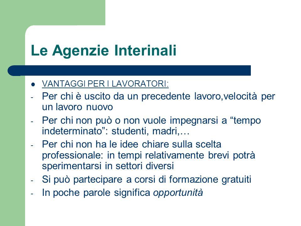 Le Agenzie Interinali VANTAGGI PER I LAVORATORI: Per chi è uscito da un precedente lavoro,velocità per un lavoro nuovo.