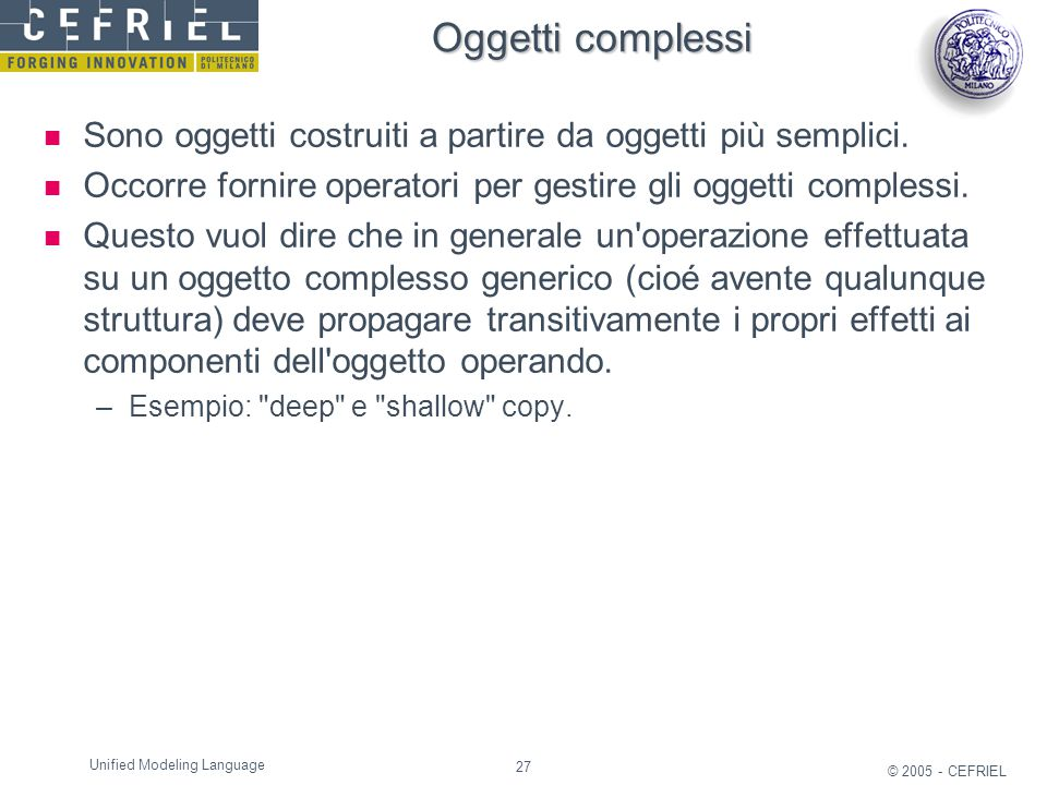 Oggetti complessi Sono oggetti costruiti a partire da oggetti più semplici. Occorre fornire operatori per gestire gli oggetti complessi.