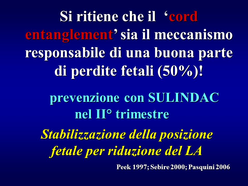 Si ritiene che il 'cord entanglement' sia il meccanismo responsabile di una buona parte di perdite fetali (50%)!