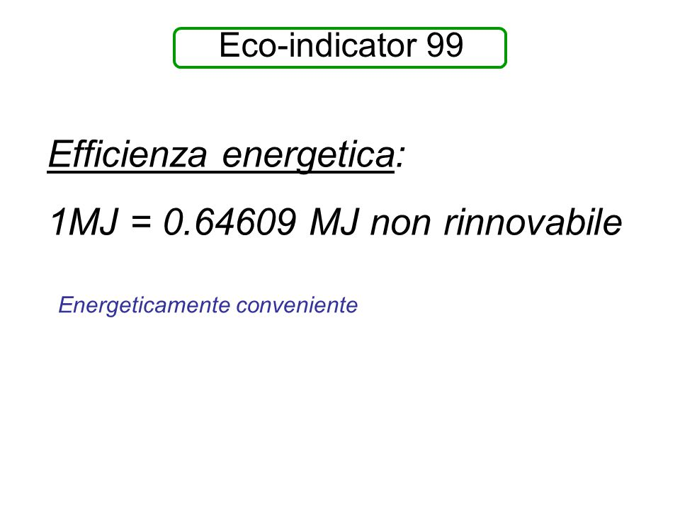 Efficienza energetica: 1MJ = 0.64609 MJ non rinnovabile