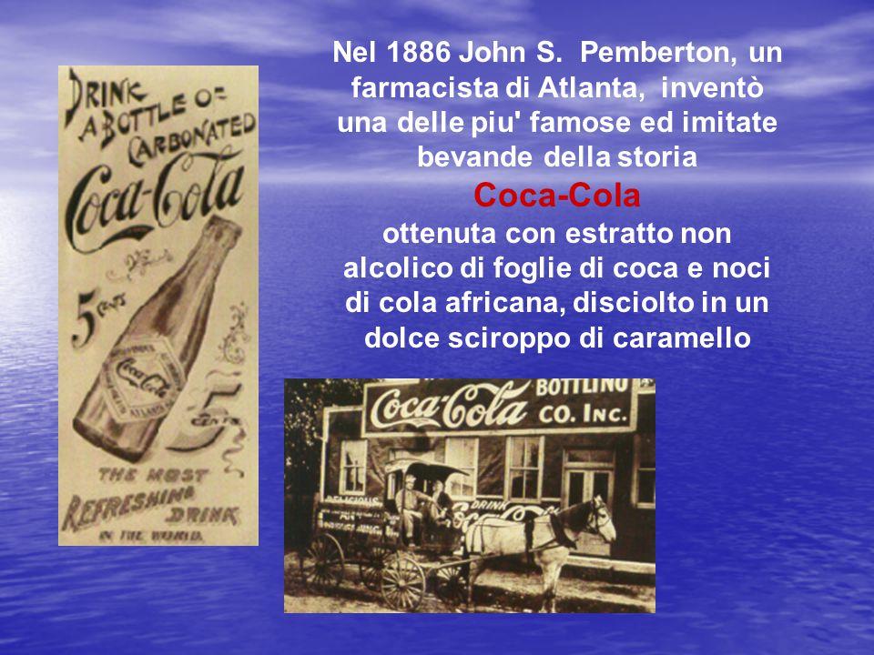 Nel 1886 John S. Pemberton, un farmacista di Atlanta, inventò una delle piu famose ed imitate bevande della storia