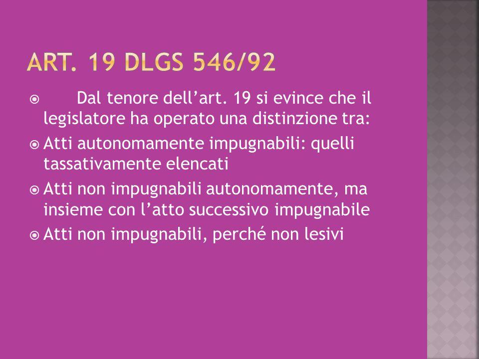 Art. 19 dlgs 546/92 Dal tenore dell'art. 19 si evince che il legislatore ha operato una distinzione tra: