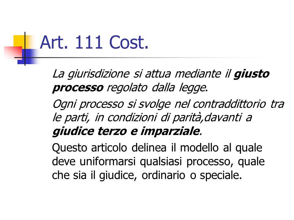 Art. 111 Cost. La giurisdizione si attua mediante il giusto processo regolato dalla legge.