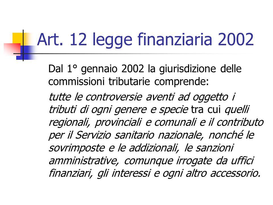 Art. 12 legge finanziaria 2002 Dal 1° gennaio 2002 la giurisdizione delle commissioni tributarie comprende: