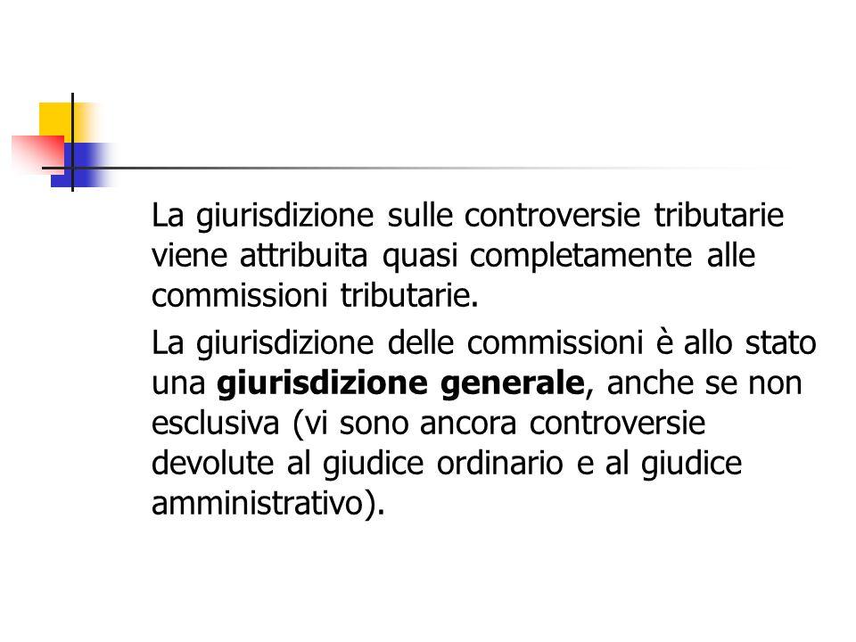 La giurisdizione sulle controversie tributarie viene attribuita quasi completamente alle commissioni tributarie.