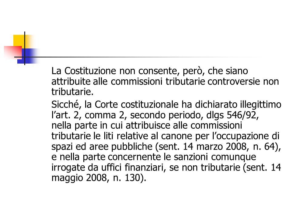 La Costituzione non consente, però, che siano attribuite alle commissioni tributarie controversie non tributarie.