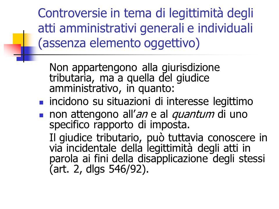 Controversie in tema di legittimità degli atti amministrativi generali e individuali (assenza elemento oggettivo)