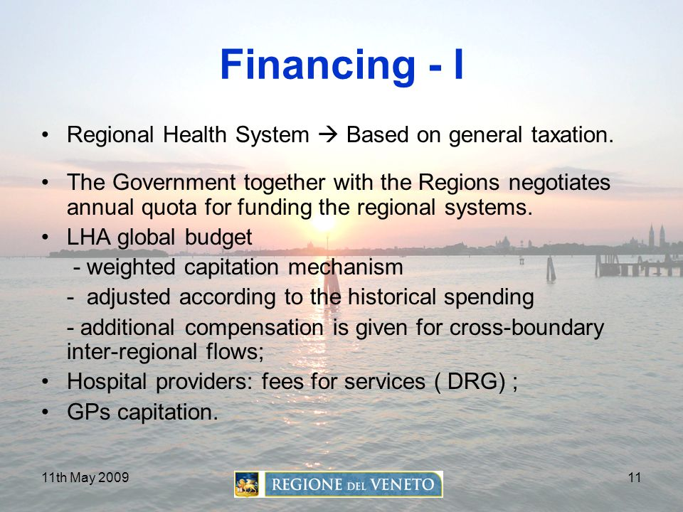 Financing - I Regional Health System  Based on general taxation.