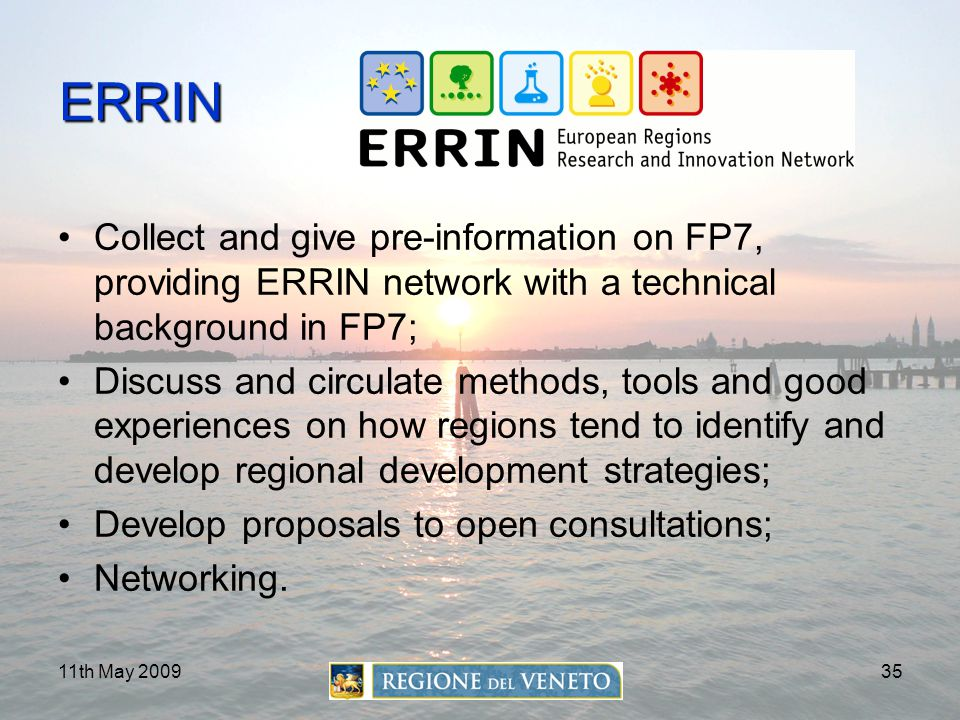 ERRIN Collect and give pre-information on FP7, providing ERRIN network with a technical background in FP7;