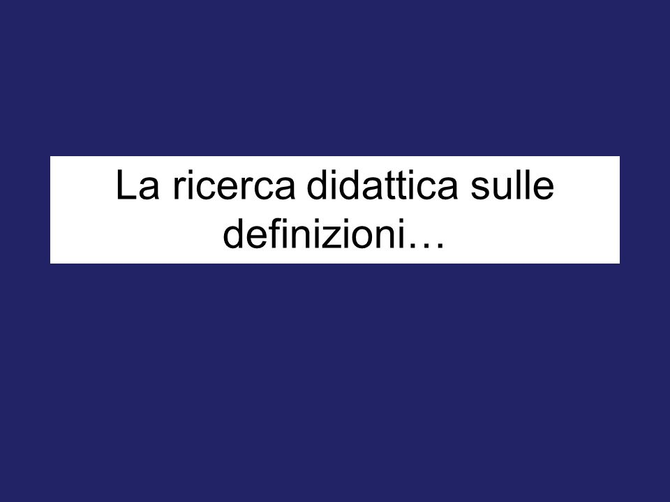 La ricerca didattica sulle definizioni…